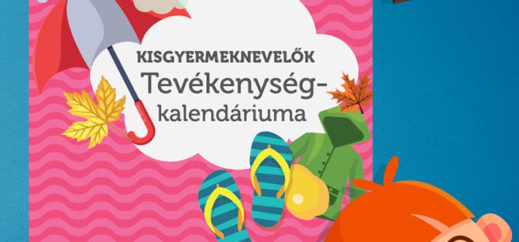 Kisgyermeknevelők tevékenység-kalendáriuma – nem csak bölcsődei pedagógusoknak